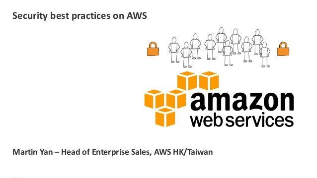 Security best practices on AWS  Martin Yan – Head of Enterprise Sales, AWS HK/Taiwan