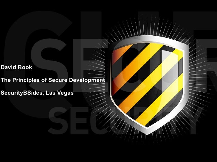 David Rook The Principles of Secure Development SecurityBSides, Las Vegas