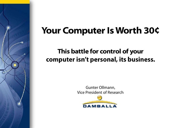 Your Computer Is Worth 30¢     This battle for control of your                    Gunter Ollmann,           Vice President...