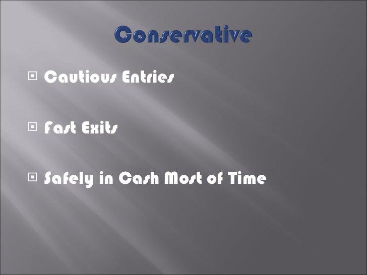 <ul><li>Cautious Entries </li></ul><ul><li>Fast Exits </li></ul><ul><li>Safely in Cash Most of Time </li></ul>