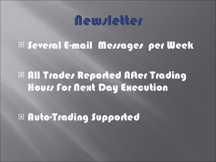 <ul><li>Several E-mail  Messages  per Week </li></ul><ul><li>All Trades Reported After Trading Hours For Next Day Executio...