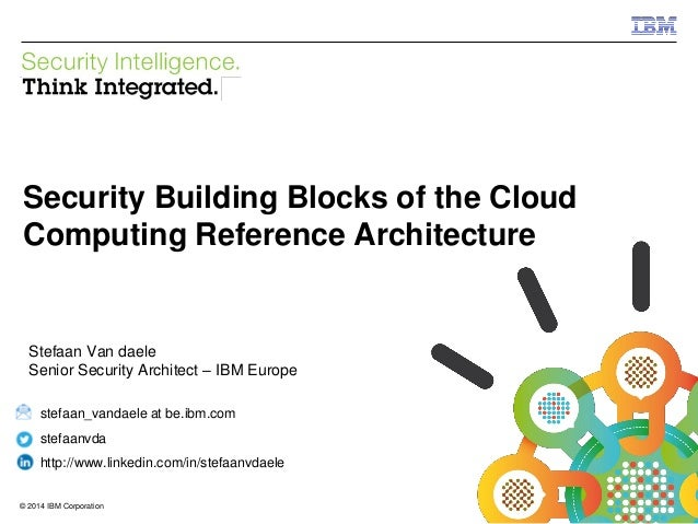 © 2014 IBM Corporation IBM Security Systems 1© 2014 IBM Corporation Security Building Blocks of the Cloud Computing Refere...