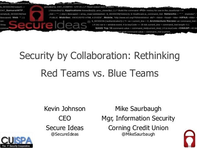 Security by Collaboration: Rethinking Red Teams vs. Blue Teams Kevin Johnson CEO Secure Ideas @SecureIdeas Mike Saurbaugh ...