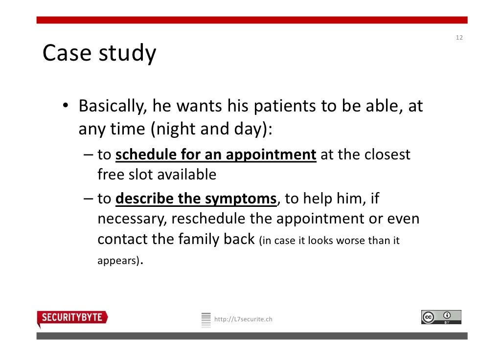 12Case study • Basically, he wants his patients to be able, at   any time (night and day):   – to schedule for an appointm...