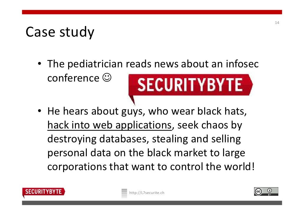 14Case study • The pediatrician reads news about an infosec   conference ☺ • He hears about guys, who wear black hats,   h...