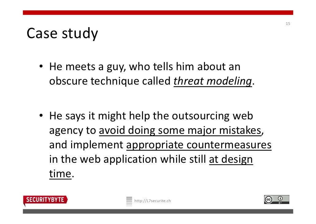 15Case study • He meets a guy, who tells him about an   obscure technique called threat modeling. • He says it might help ...