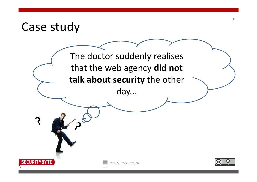 16Case study        The doctor suddenly realises        that the web agency did not        talk about security the other  ...
