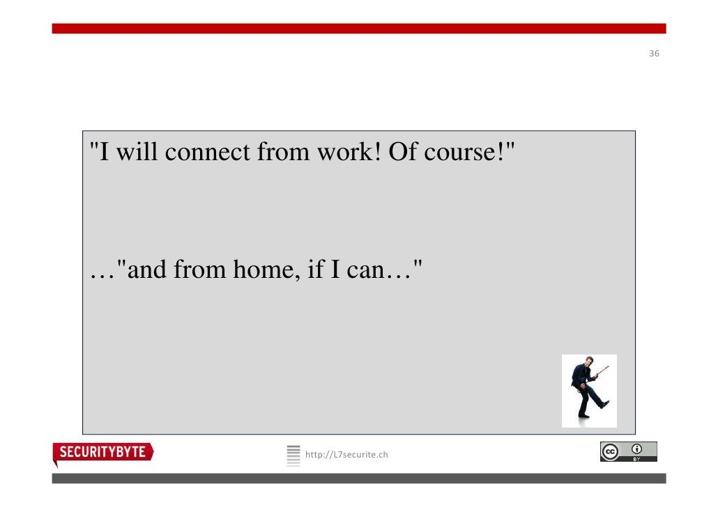 """36""""I will connect from work! Of course!""""…""""and from home, if I can…""""                   http://L7securite.ch"""