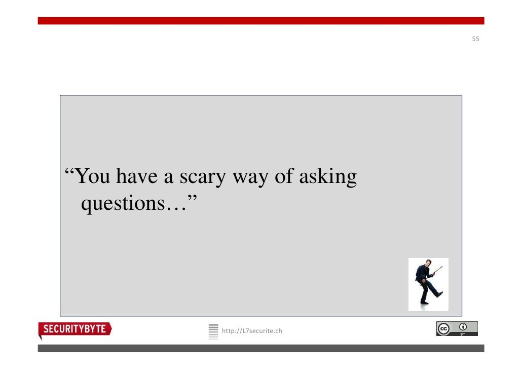 """55""""You have a scary way of asking questions…""""                http://L7securite.ch"""