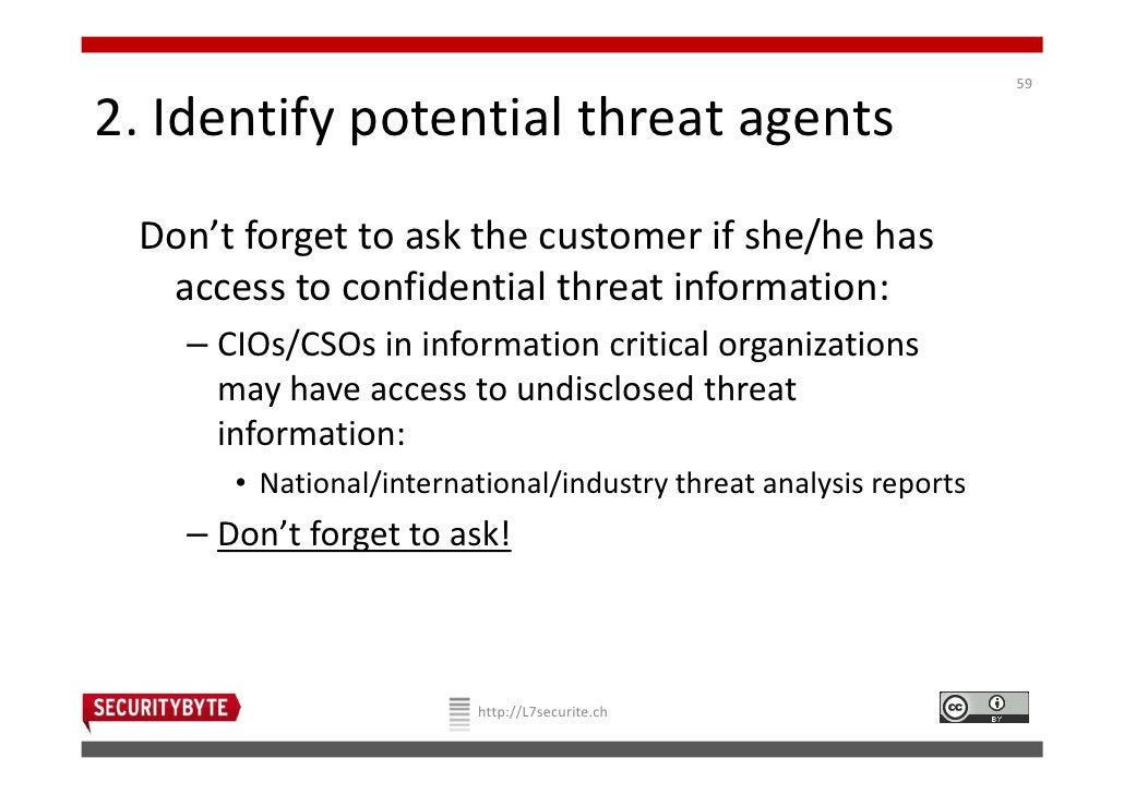 592. Identify potential threat agents Don't forget to ask the customer if she/he has  access to confidential threat inform...