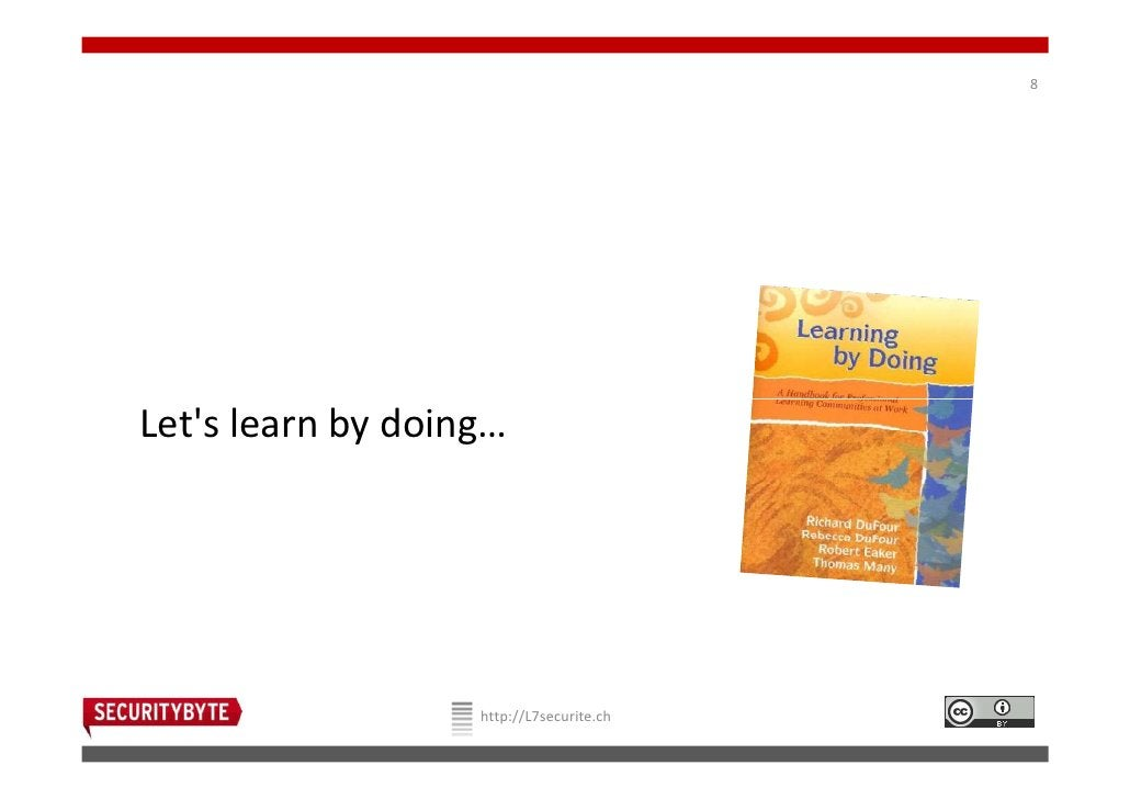 8Lets learn by doing…                   http://L7securite.ch
