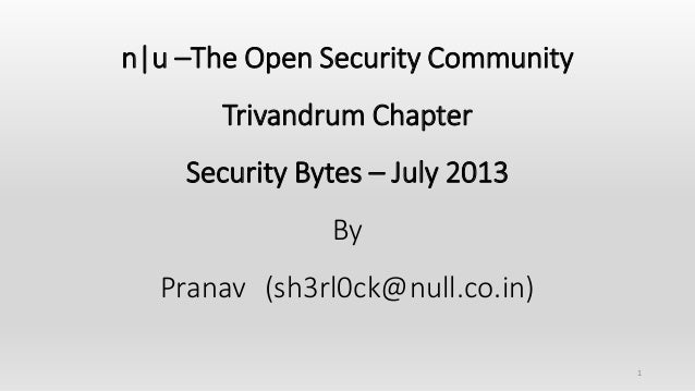 n|u –The Open Security Community Trivandrum Chapter Security Bytes – July 2013 By Pranav (sh3rl0ck@null.co.in) 1