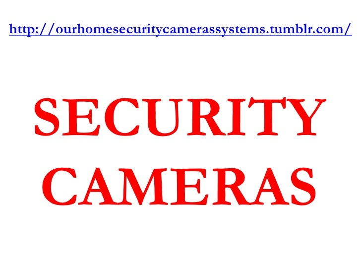 http://ourhomesecuritycamerassystems.tumblr.com/   SECURITY   CAMERAS