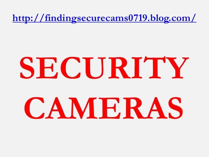 http://findingsecurecams0719.blog.com/ SECURITY CAMERAS