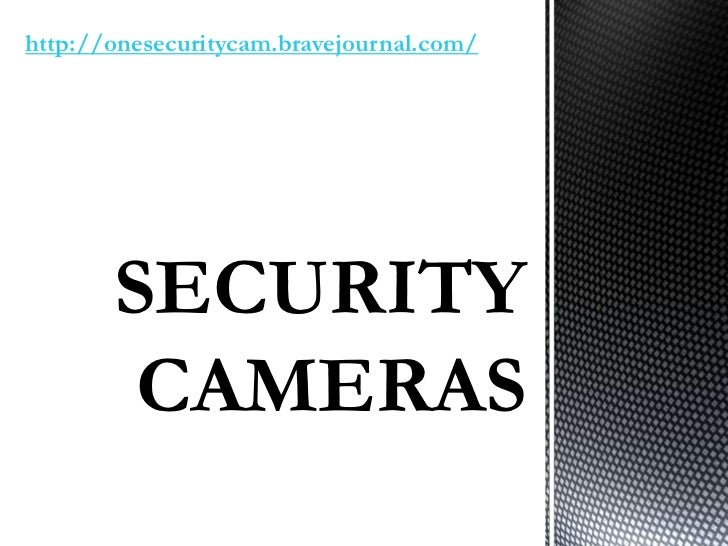 http://onesecuritycam.bravejournal.com/       SECURITY        CAMERAS
