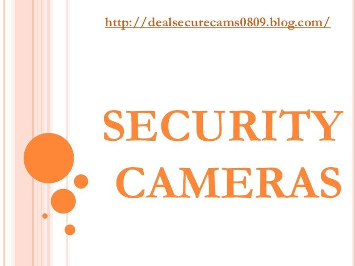http://dealsecurecams0809.blog.com/SECURITY CAMERAS