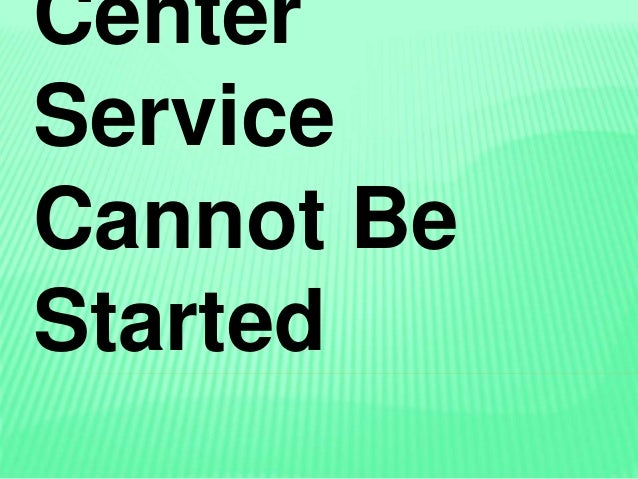 Center Service Cannot Be Started
