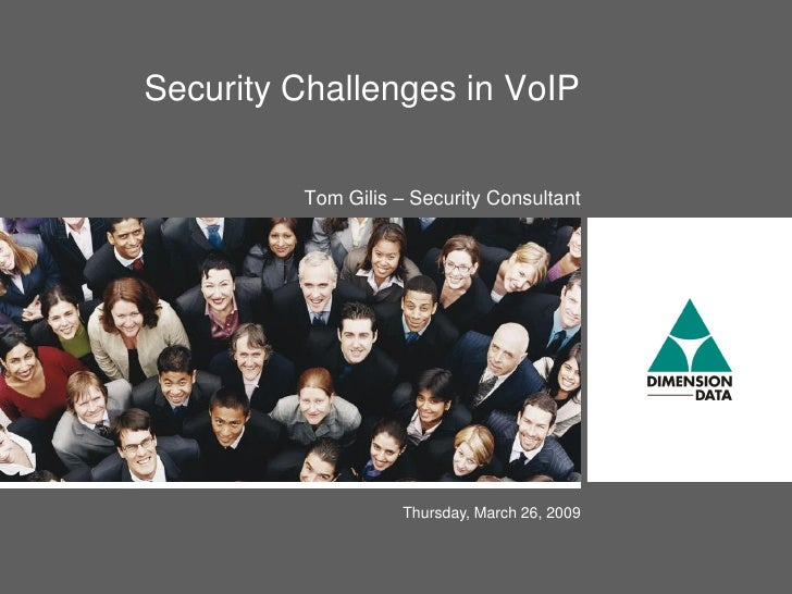 Security Challenges in VoIP           Tom Gilis – Security Consultant                         Thursday, March 26, 2009