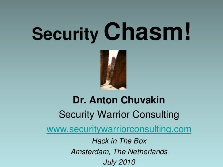 Security Chasm!<br />Dr. Anton Chuvakin<br />Security Warrior Consulting<br />www.securitywarriorconsulting.com<br />Hack ...