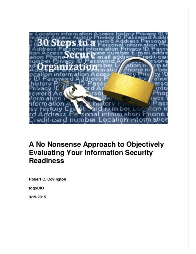 A No Nonsense Approach to Objectively Evaluating Your Information Security Readiness Robert C. Covington togoCIO 3/19/2015