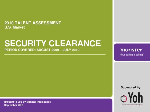 Brought to you by Monster Intelligence September 2010 2010 TALENT ASSESSMENT U.S. Market SECURITY CLEARANCE PERIOD COVERED...