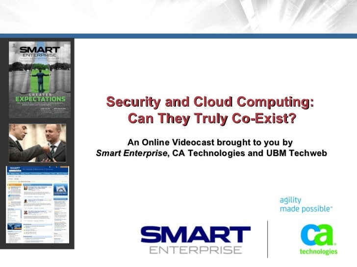 Security and Cloud Computing:  Can They Truly Co-Exist? An Online Videocast brought to you by  Smart Enterprise , CA Techn...