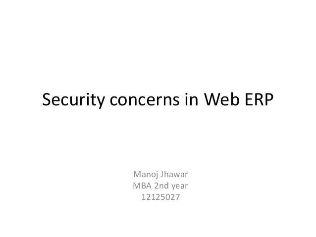 Security concerns in Web ERP  Manoj Jhawar MBA 2nd year 12125027