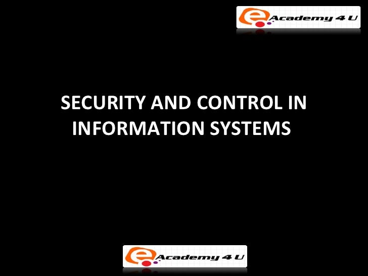 SECURITY AND CONTROL IN INFORMATION SYSTEMS