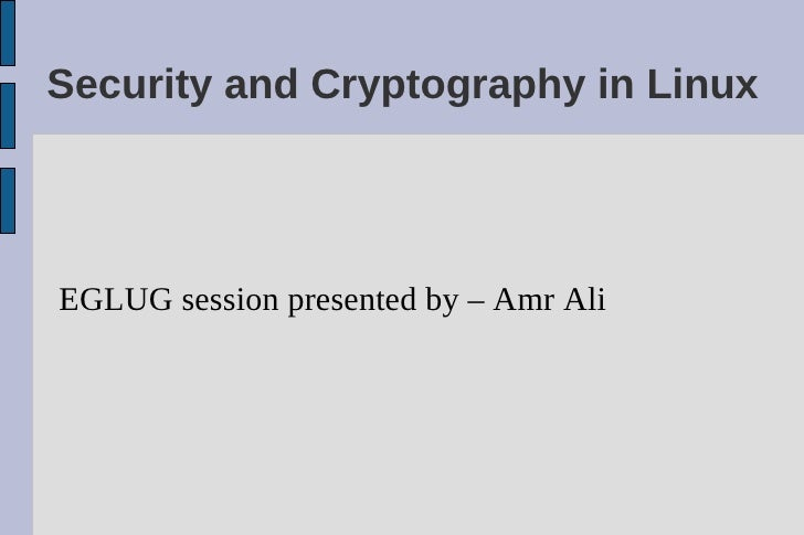 Security and Cryptography in Linux     EGLUG session presented by – Amr Ali