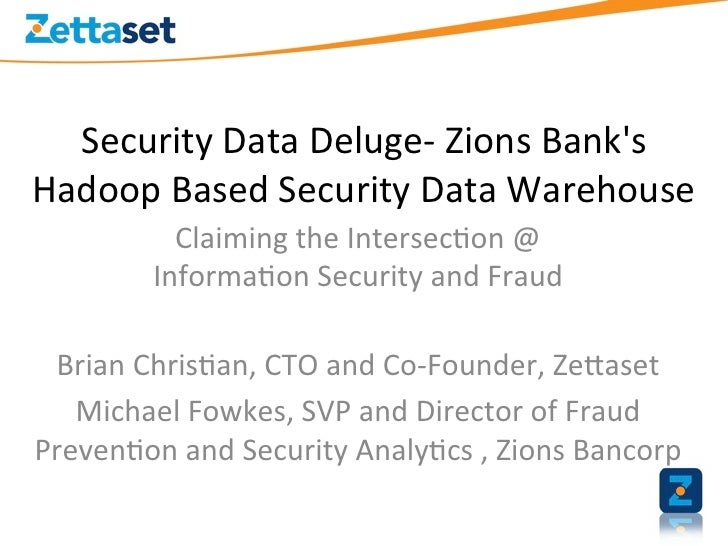 Security	  Data	  Deluge-­‐	  Zions	  Banks	  Hadoop	  Based	  Security	  Data	  Warehouse	  	                Claiming	  t...