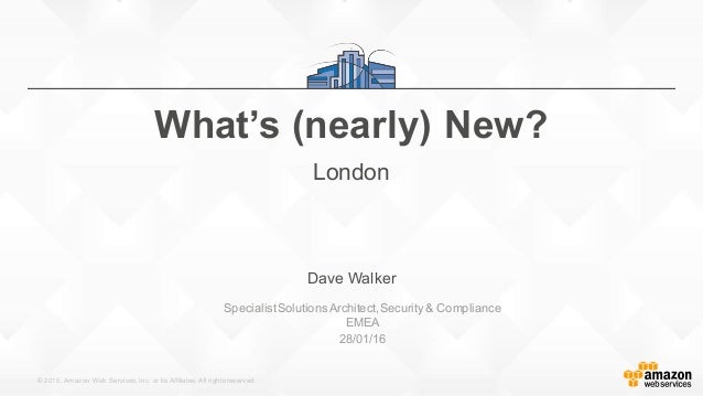 © 2015, Amazon Web Services, Inc. or its Affiliates. All rights reserved. Dave Walker SpecialistSolutions Architect,Securi...