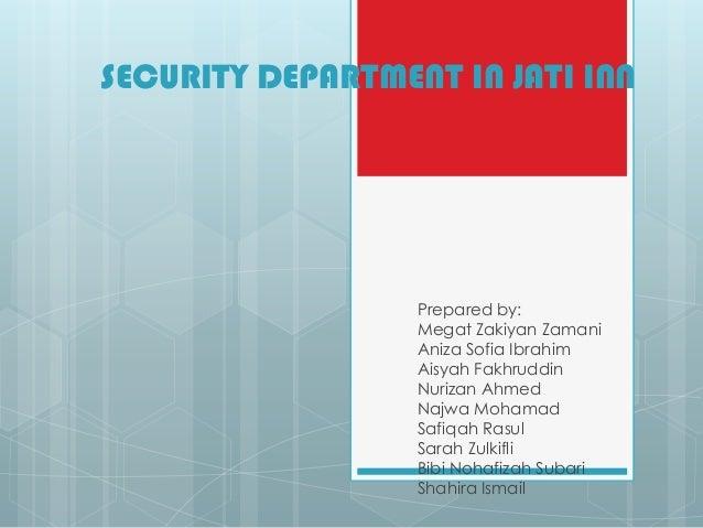 SECURITY DEPARTMENT IN JATI INN Prepared by: Megat Zakiyan Zamani Aniza Sofia Ibrahim Aisyah Fakhruddin Nurizan Ahmed Najw...