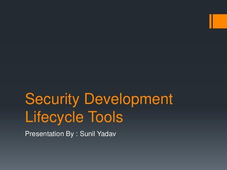 Security DevelopmentLifecycle ToolsPresentation By : Sunil Yadav