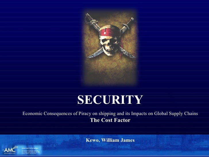 SECURITY Economic Consequences of Piracy on shipping and its Impacts on Global Supply Chains The Cost Factor Kewo, William...
