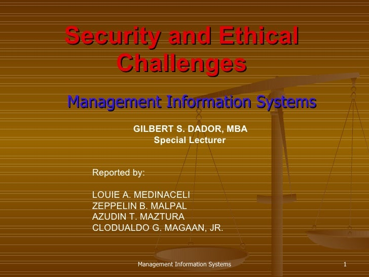 Security and Ethical Challenges Management Information Systems Management Information Systems Reported by: LOUIE A. MEDINA...