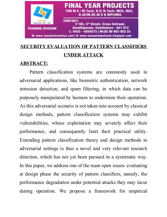 SECURITY EVALUATION OF PATTERN CLASSIFIERS  UNDER ATTACK  ABSTRACT:  Pattern classification systems are commonly used in  ...