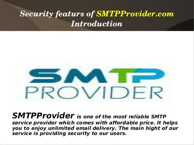 SecurityfeatursofSMTPProvider.com               IntroductionSMTPProvider            is one of the most reliable SMTPser...