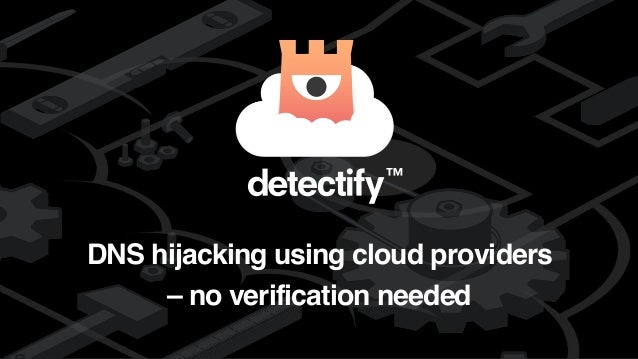 detectify DNS hijacking using cloud providers – no verification needed