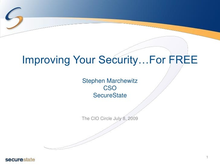 Improving Your Security…For FREE           Stephen Marchewitz                  CSO               SecureState             T...