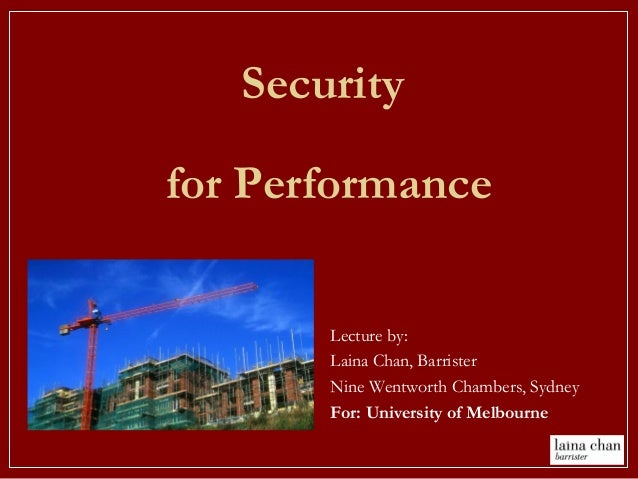 Lecture by: Laina Chan, Barrister Nine Wentworth Chambers, Sydney For: University of Melbourne Security for Performance