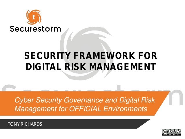 Cyber Security Governance and Digital Risk Management for OFFICIAL Environments TONY RICHARDS SECURITY FRAMEWORK FOR DIGIT...