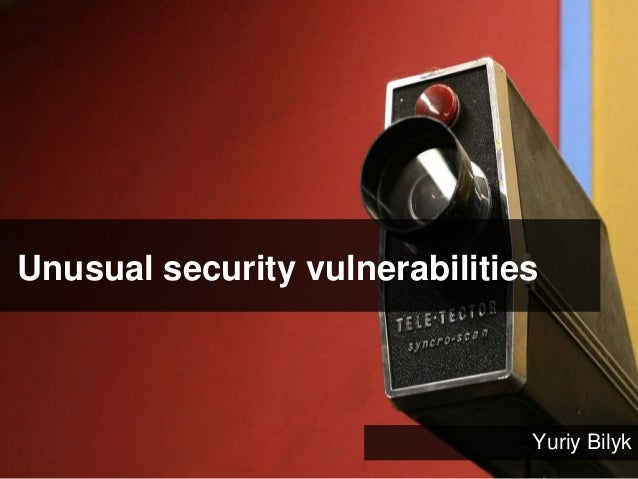 Unusual security vulnerabilities Yuriy Bilyk