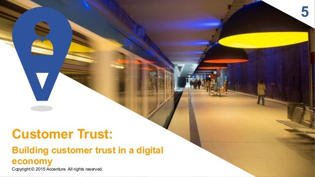 5 Customer Trust: Building customer trust in a digital economy Copyright © 2015 Accenture All rights reserved.