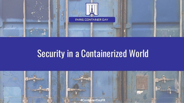#ContainerDayFR Security in a Containerized World