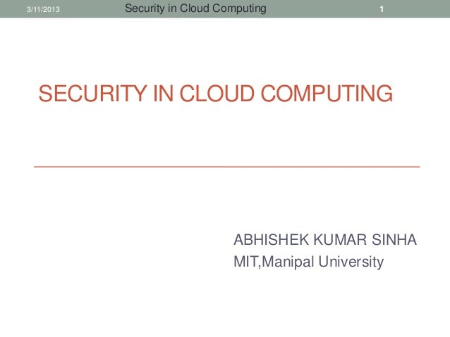 3/11/2013   Security in Cloud Computing          1   SECURITY IN CLOUD COMPUTING                                ABHISHEK K...