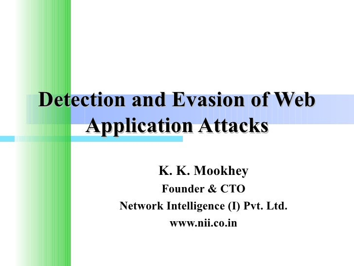 Detection and Evasion of Web     Application Attacks                    K. K. Mookhey               Founder & CTO        N...