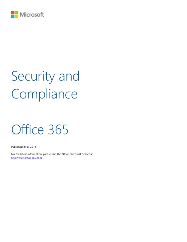 Security and Compliance Office 365 Published: May 2014 For the latest information, please visit the Office 365 Trust Cente...