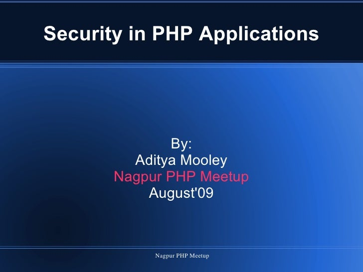 Security in PHP Applications By: Aditya Mooley Nagpur PHP Meetup August'09