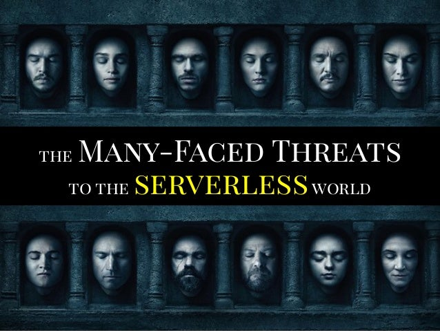 the Many-Faced Threats to the serverlessworld