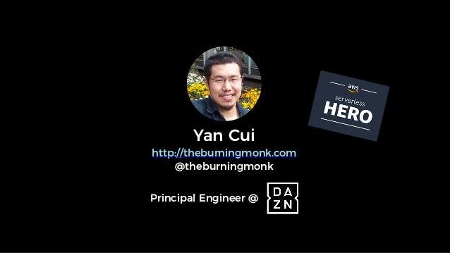 Yan Cui http://theburningmonk.com @theburningmonk Principal Engineer @